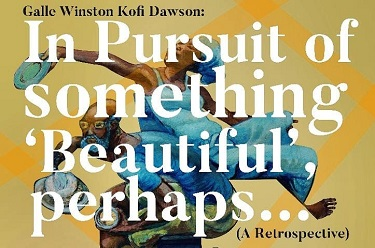 """Galle Winston Kofi Dawson: In Pursuit of something 'Beautiful', perhaps…"" exhibition (ONGOING till Aug. 15)"